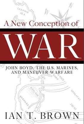 A New Conception of War: John Boyd, the U.S. Marines, and Maneuver Warfare